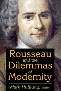Cover Rousseau and the Dilemmas of Modernity