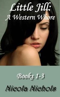 Cover Little Jill: A Western Whore - Books 1-3