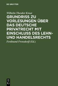 Cover Grundriß zu Vorlesungen über das deutsche Privatrecht mit Einschluß des Lehn- und Handelsrechts