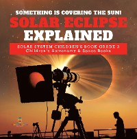 Cover Something is Covering the Sun! Solar Eclipse Explained | Solar System Children's Book Grade 3 | Children's Astronomy & Space Books