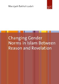 Cover Changing Gender Norms in Islam Between Reason and Revelation