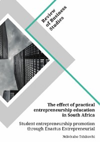 Cover The effect of practical entrepreneurship education in South Africa. Student entrepreneurship promotion through Enactus Entrepreneurial Projects