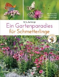 Cover Ein Gartenparadies für Schmetterlinge. Die schönsten Blumen, Stauden, Kräuter und Sträucher für Falter und ihre Raupen. Artenschutz und Artenvielfalt im eigenen Garten. Natürlich bienenfreundlich.