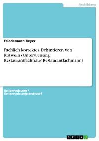 Cover Fachlich korrektes Dekantieren von Rotwein (Unterweisung Restaurantfachfrau/ Restaurantfachmann)