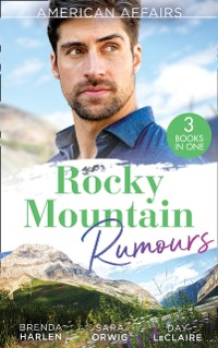 Cover American Affairs: Rocky Mountain Rumours: The Maverick's Thanksgiving Baby (Montana Mavericks: 20 Years in the Saddle!) / The Reluctant Heiress / Nothing Short of Perfect