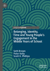 Cover Belonging, Identity, Time and Young People's Engagement in the Middle Years of School
