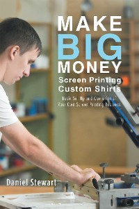 Cover Make Big Money Screen Printing Custom Shirts