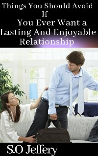 Cover Things You Should Avoid If You Ever Want A Lasting and Enjoyable Relationship