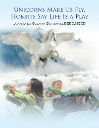Cover Unicorns Make Us Fly, Hobbits Say Life Is a Play