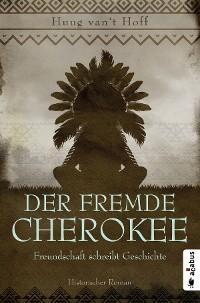 Cover Der fremde Cherokee. Freundschaft schreibt Geschichte