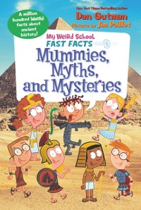 Cover My Weird School Fast Facts: Mummies, Myths, and Mysteries