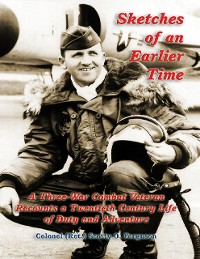 Cover Sketches of an Earlier Time: A Combat Veteran of Three Wars Recounts a Twentieth Century Life of Duty and Adventure