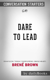 Cover Dare to Lead: Brave Work. Tough Conversations. Whole Hearts.by Brené Brown | Conversation Starters