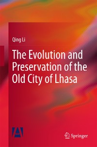 Cover The Evolution and Preservation of the Old City of Lhasa