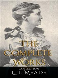 Cover L. T. Meade: The Complete Works