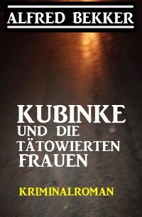 Cover Kubinke und die tätowierten Frauen: Kriminalroman