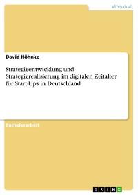 Cover Strategieentwicklung und Strategierealisierung im digitalen Zeitalter für Start-Ups in Deutschland