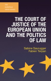 Cover Court of Justice of the European Union and the Politics of Law