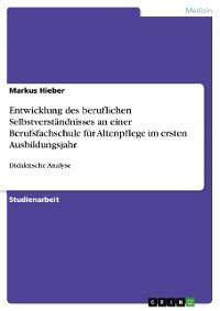 Cover Entwicklung des beruflichen Selbstverständnisses an einer Berufsfachschule für Altenpflege im ersten Ausbildungsjahr
