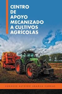 Cover Centro De Apoyo Mecanizado a Cultivos Agrícolas