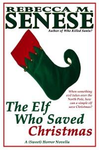 Cover Elf Who Saved Christmas: A (Sweet) Horror Novella