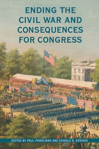 Cover Ending the Civil War and Consequences for Congress