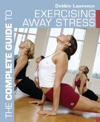 Cover Complete Guide to Exercising Away Stress