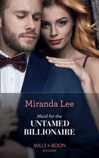 Cover Maid For The Untamed Billionaire (Mills & Boon Modern) (Housekeeper Brides for Billionaires, Book 1)