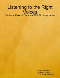 Cover Listening to the Right Voices: Pastoral Care of Persons With Schizophrenia