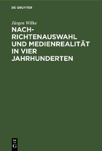 Cover Nachrichtenauswahl und Medienrealität in vier Jahrhunderten