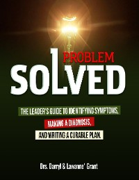 Cover Problem Solved: The Leader's Guide to Identifying Symptoms, Making a Diagnosis, and Writing a Curable Plan.