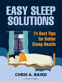 Cover Sleep: Easy Sleep Solutions: 74 Best Tips for Better Sleep Health