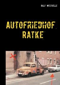Cover Autofriedhof Ratke