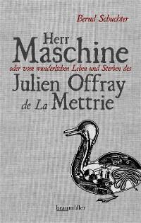 Cover Herr Maschine oder vom wunderlichen Leben und Sterben des Julien Offray de La Mettrie