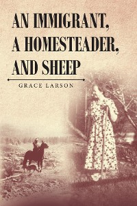 Cover An Immigrant, A Homesteader, and Sheep