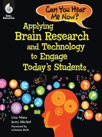 Cover Can You Hear Me Now? Applying Brain Research and Technology to Engage Today's Students