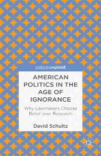 Cover American Politics in the Age of Ignorance: Why Lawmakers Choose Belief over Research
