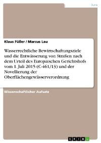 Cover Wasserrechtliche Bewirtschaftungsziele und die Entwässerung von Straßen nach dem Urteil des Europäischen Gerichtshofs vom 1. Juli 2015  (C-461/13) und der Novellierung der Oberflächengewässerverordnung