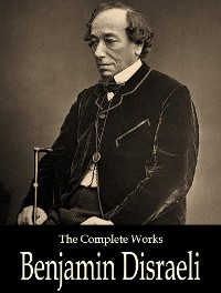 Cover The Complete Works of Benjamin Disraeli