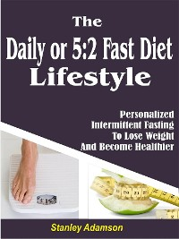 Cover Daily or 5:2 Fast Diet Lifestyle: Personalized Intermittent Fasting To Lose Weight And Become Healthier