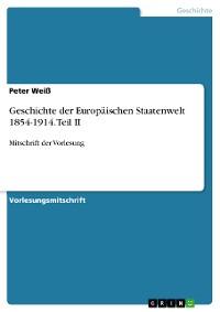 Cover Geschichte der Europäischen Staatenwelt 1854-1914. Teil II
