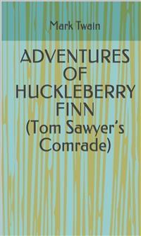 Cover Adventures Of Huckleberry Finn (Tom Sawyer'S Comrade)
