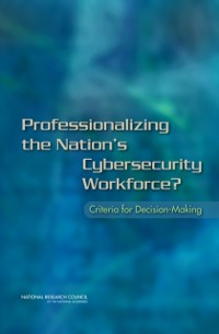 Cover Professionalizing the Nation's Cybersecurity Workforce?