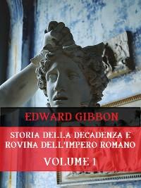 Cover Storia della decadenza e rovina dell'Impero Romano Volume 1