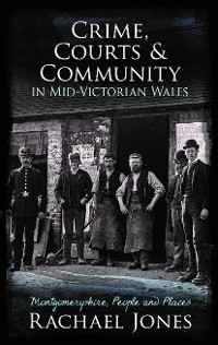 Cover Crime, Courts and Community in Mid-Victorian Wales