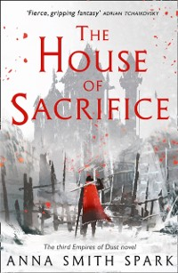 Cover House of Sacrifice (Empires of Dust, Book 3)