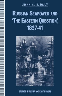 Cover Russian Seapower and 'the Eastern Question' 1827-41