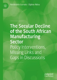 Cover The Secular Decline of the South African Manufacturing Sector