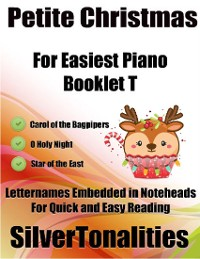 Cover Petite Christmas Booklet T - For Beginner and Novice Pianists Carol of the Bagpipers O Holy Night Star of the East Letter Names Embedded In Noteheads for Quick and Easy Reading