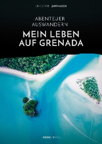 Cover Abenteuer Auswandern. Mein Leben auf Grenada
